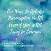 Five Ways to Optimize Preconception Health (Even if You're Not Trying to Conceive)